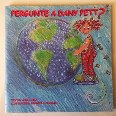 1.2007-PERGUNTE A DANY PETT - texto Angla Geo e Ilustrações Ddaniela Aguilar