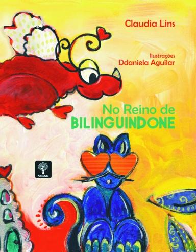 1.2010 - NO REINO DE BILINGUINDONE - texto-Claudia Lins e ilustração Ddaniela Aguilar.